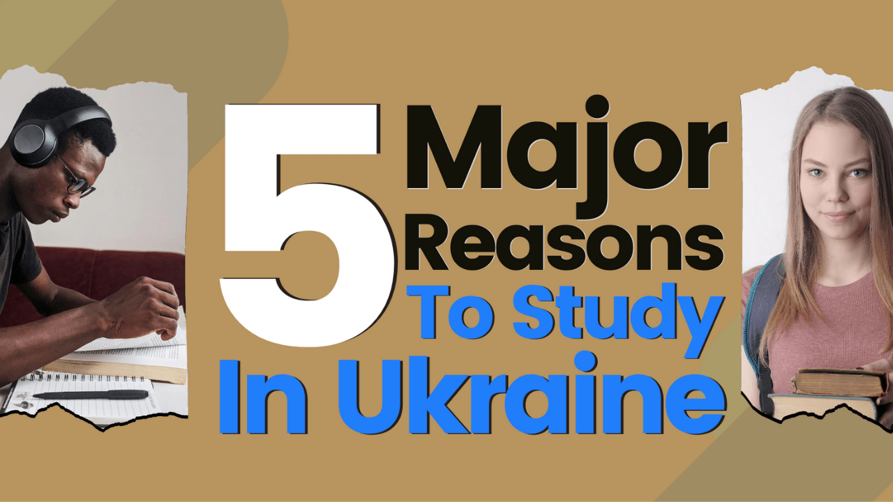 5 Reasons To Study In Ukraine